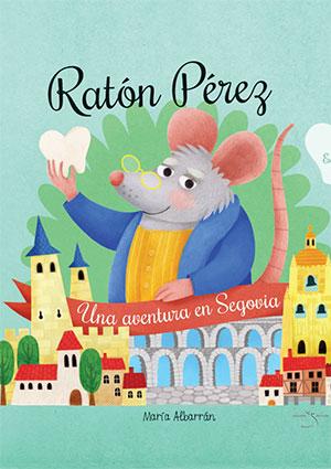 Ratón Pérez. Una aventura en Segovia