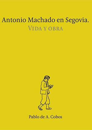 Antonio Machado en Segovia, vida y obra
