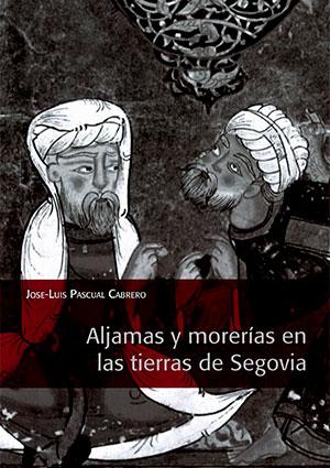 Aljamas y morerías en las tierras de Segovia